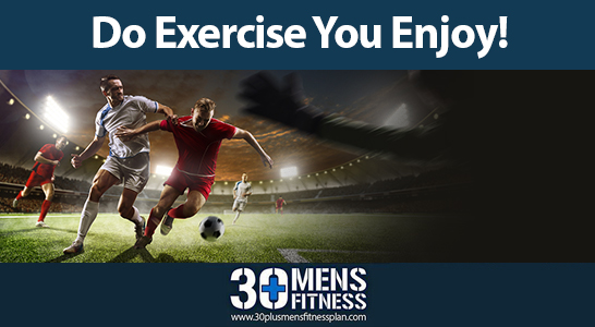 Do exercise you enjoy!