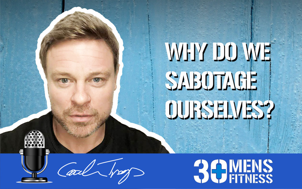 Why do we sabotage ourselves?
